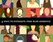 4 ways to infuriate your blog audience