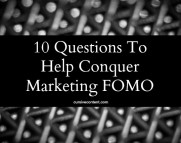 10 Questions to Help Conquer Marketing FOMO