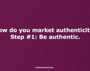 How do you market authenticity? Step #1: Be authentic.