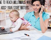 Trying to reach Millenials with kids? Your Story Matters.