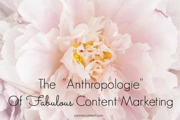 The Anthropologie of Fabulous Content Marketing