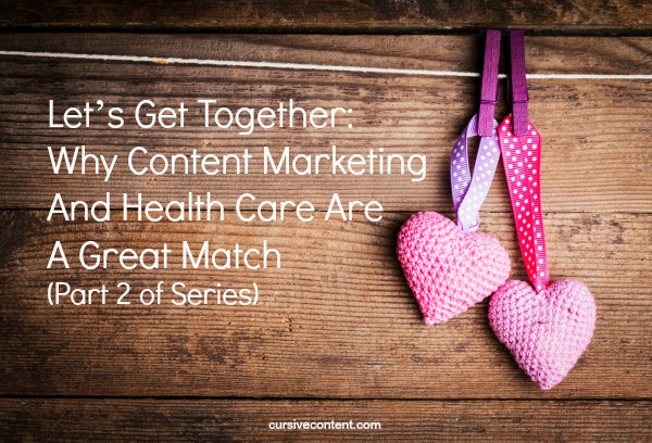 Let's get together: Why content marketing and health care are a great match [Part 2 of series]