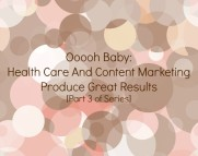 Ooooh baby: health care and content marketing produce great results [Part 3 of series]