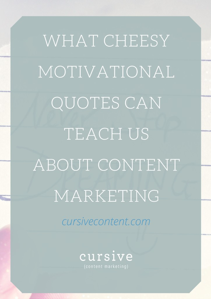 What Cheesy Motivational Quotes Can Teach Us About Content Marketing