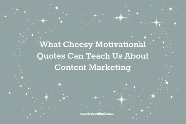 what cheesy motivational quotes can teach us about content