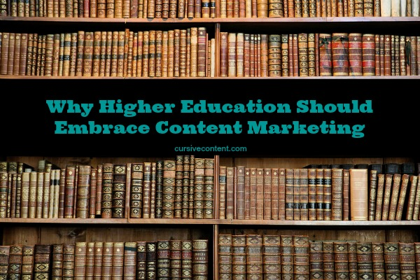 Why Higher Education Should Embrace Content Marketing
