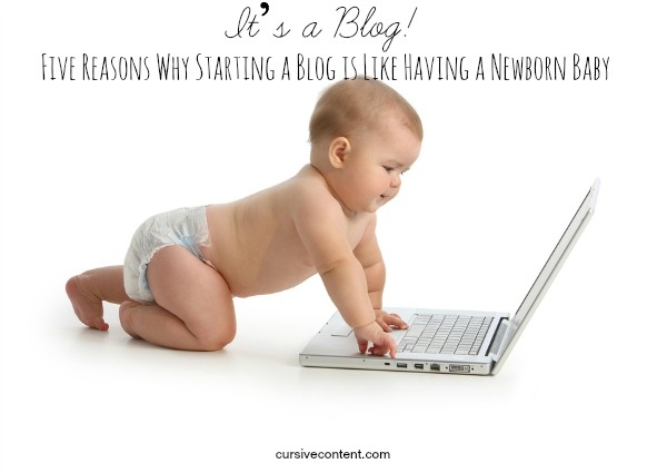 It's a Blog! Five Reasons Why Starting a Blog is Like Having a Newborn Baby