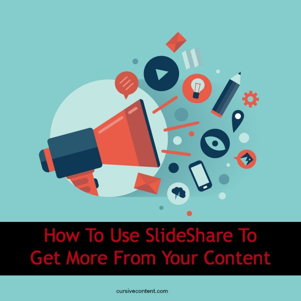 How to use slideshare to get more from your content