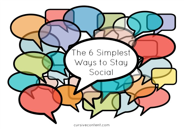 The 6 Simplest Ways to Stay Social