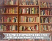 5 simple storytelling tips that will get you results - todau
