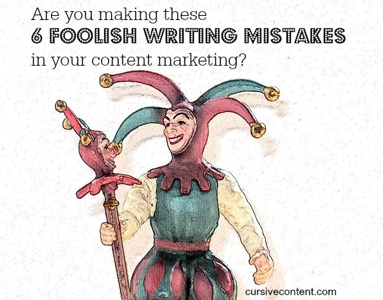 6 foolish writing mistakes in content marketing