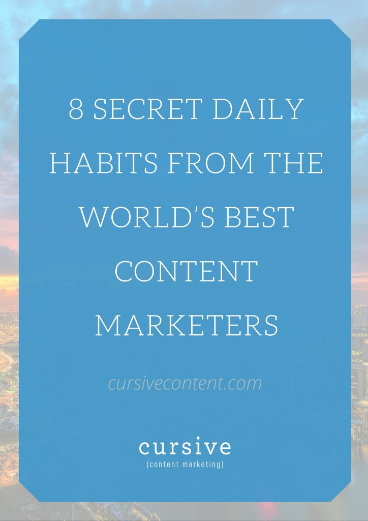 8 Secret Daily Habits from the World's Best Content Marketers