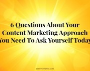 6 questions about your content marketing approach you need to ask yourself today