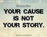nonprofits cause is not story cursive content marketing
