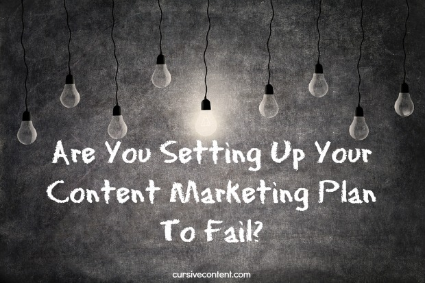 Are You Setting Up Your Content Marketing Plan to Fail