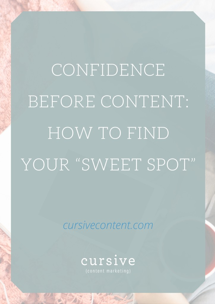 """Confidence before Content: How to Find Your Content Marketing """"Sweet Spot"""""""