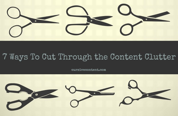 7 Ways to Cut Through the Content Clutter