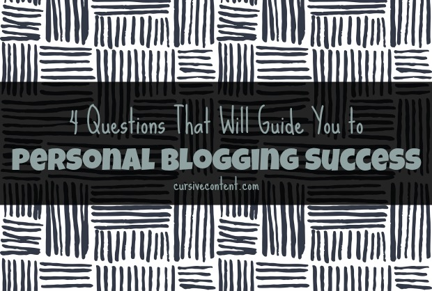 4 Questions That Will Guide You to Personal Blogging Success