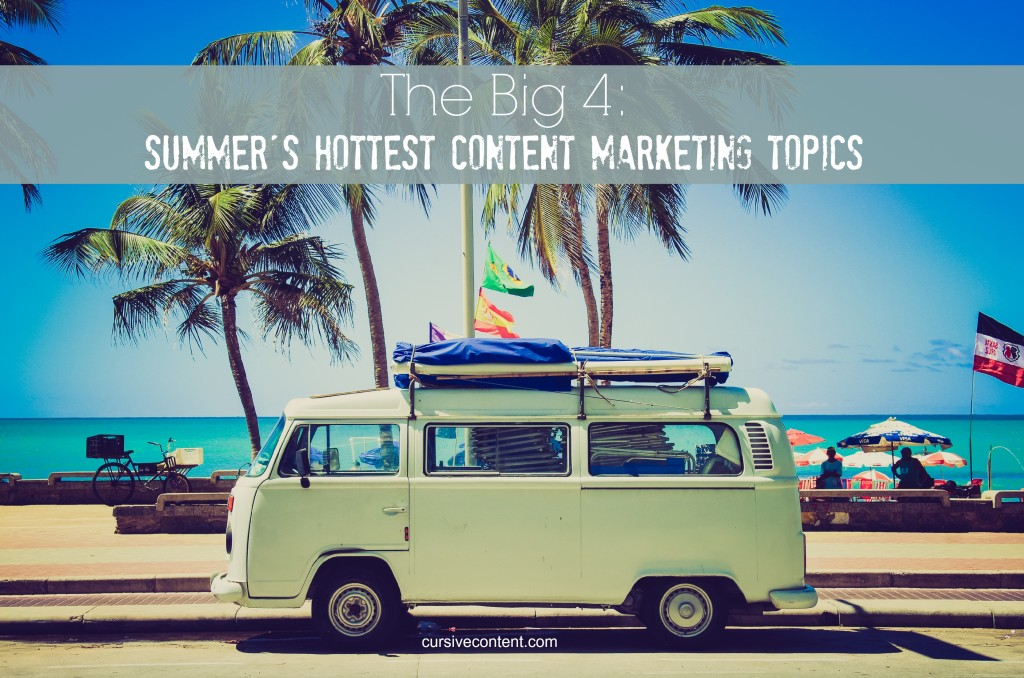The Big 4: Summer's Hottest Content Marketing Topics