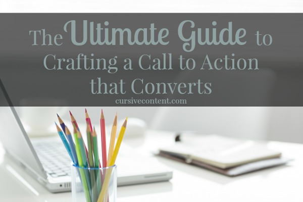 The Ultimate Guide to Crafting a Call to Action that Converts - How to Write A CTA