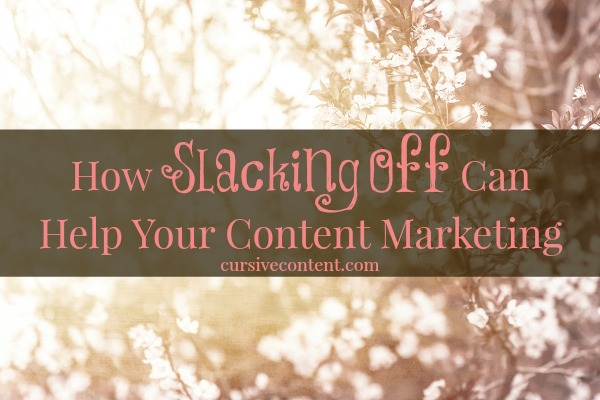 How Slacking Off Can Help Your Content Marketing