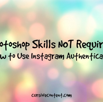 Photoshop Skills NOT Required: How to Use Instagram Authentically
