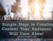 3 simple steps to creating content your audience will care about