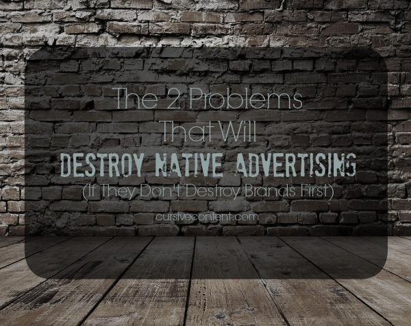 The 2 Problems That Will Destroy Native Advertising