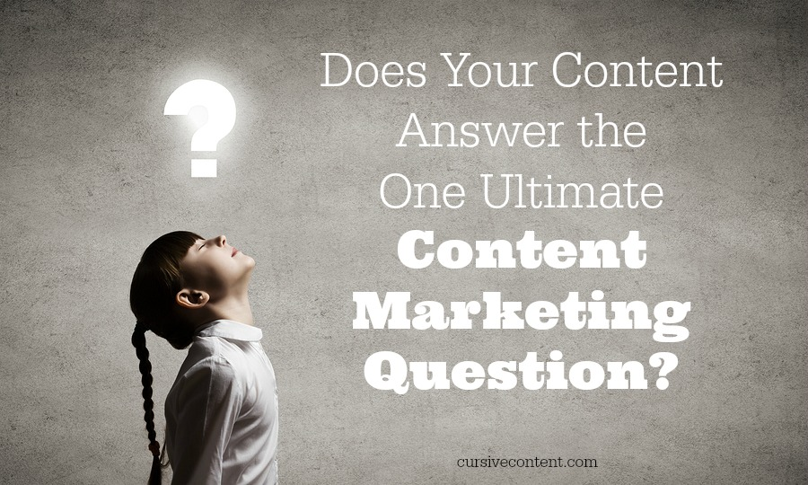 does your content answer the one ultimate content marketing question?