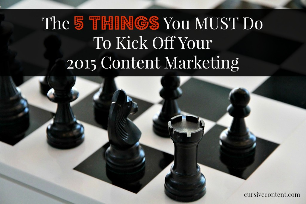 the 5 things you must do to kick off your 2015 content marketing
