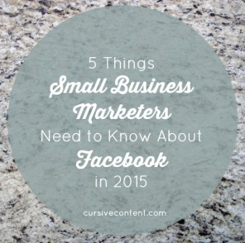 5 Things Small Business Marketers Need to Know About Facebook in 2015