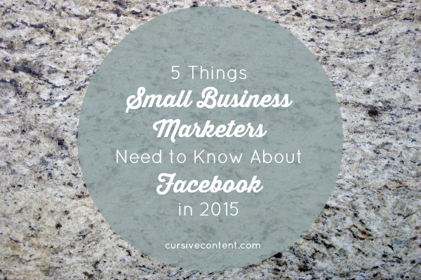 5 Things All Small Business Marketers Need to Understand About Facebook in 2015