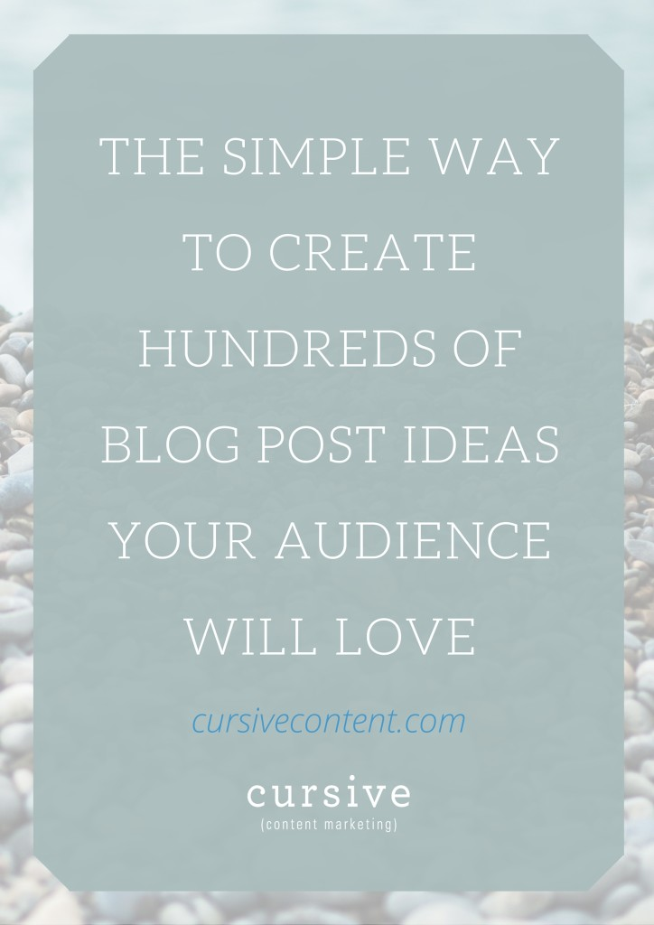 The Simple Way to Create Hundreds of Blog Post Ideas Your Audience Will Love