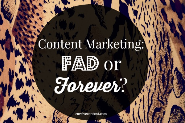 content marketing fad or forever 1