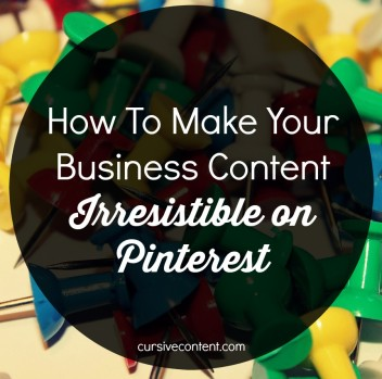 How To Make Your Business Content Irresistible on Pinterest