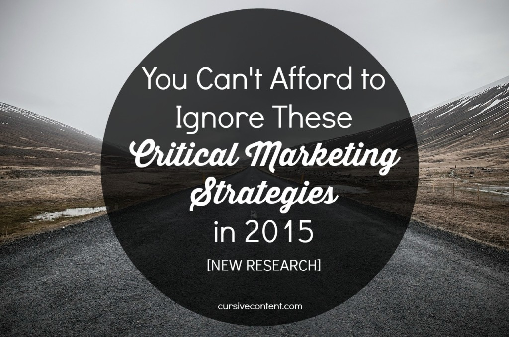 you can't afford to ignore these critical marketing strategies in 2015