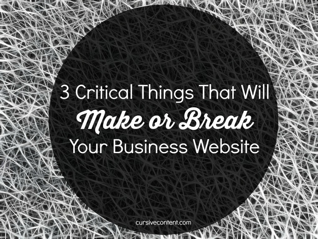 3 critical things that will make or break your business website