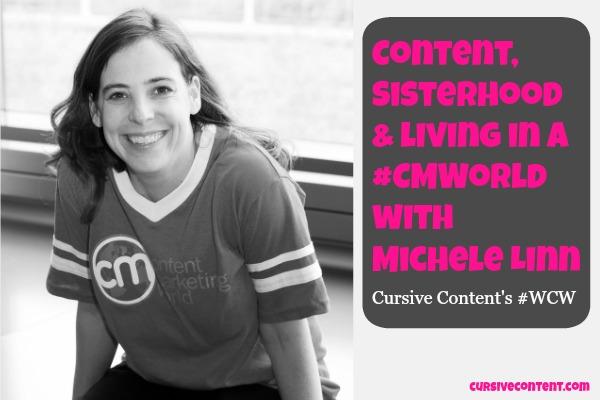 Content, Sisterhoold & #CMWorld with Michele Linn - Cursive Content Marketing's #WCW