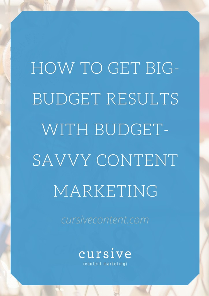 How to Get Big-Budget Results with Budget-Savvy Content Marketing