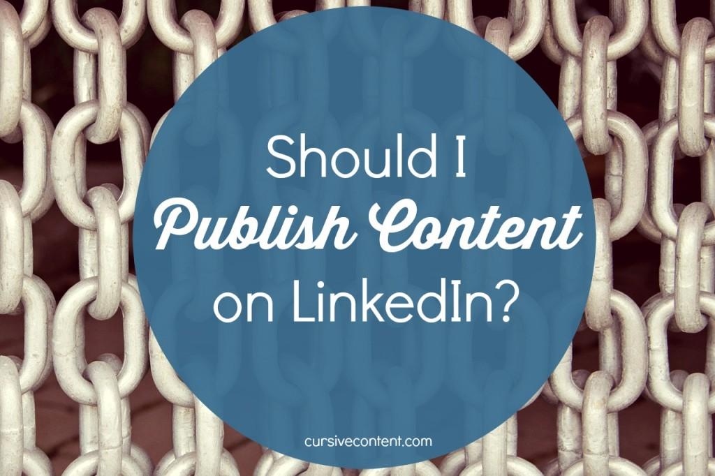 Should I publish content on linkedin - linkedin publishing for content marketing