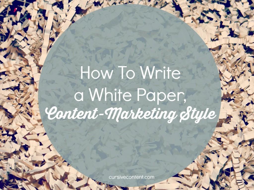 how to write a white paper, content marketing style