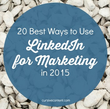 20 Best Ways to Use LinkedIn for Marketing in 2015