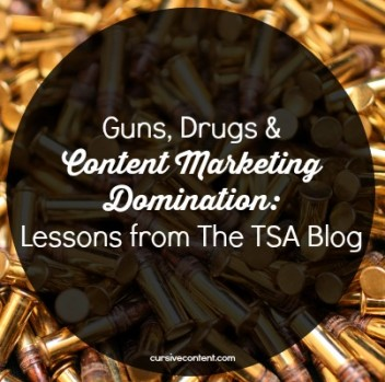 Guns, Drugs & Content Marketing Domination: Lessons from The TSA Blog
