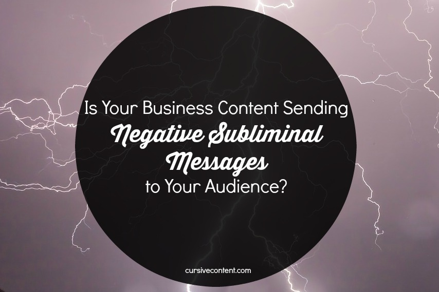 Is Your Business Content Sending Negative Messages to Your Audience?