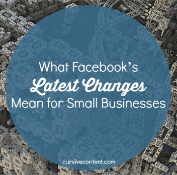 What Facebook's Latest Changes Mean for Small Businesses