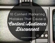 10 Content Marketing Mistakes that Cause a Content Audience Disconnect