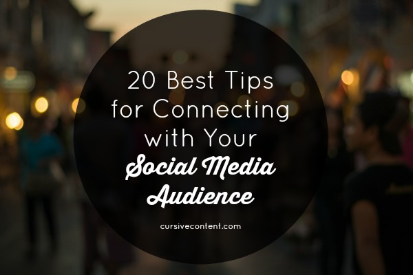 20 Best Tips for Connecting with your Social Media Audience