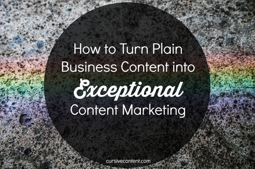 How to Turn Plain Business Content into Exceptional Content Marketing