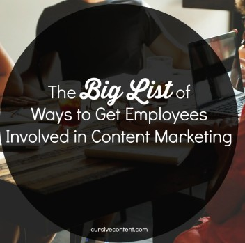 The Big List of Ways to Get Employees Involved in Content Marketing