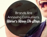 Brands Are Annoying Consumers. Here's How To Stop.